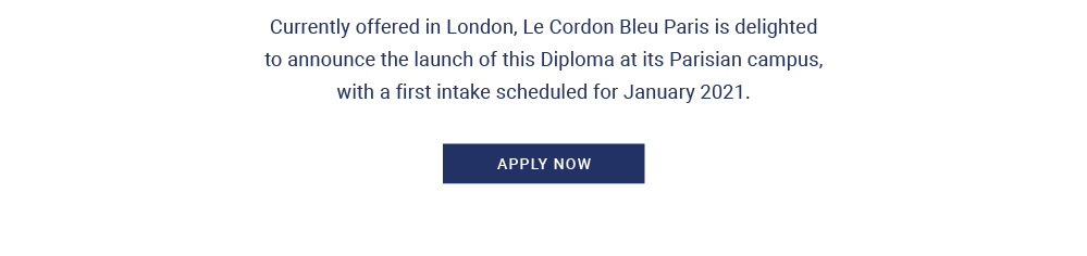 Currently offered in London, Le Cordon Bleu Paris is delighted to announce the launch of this Diploma at its Parisian campus, with a first intake scheduled for January 2021.