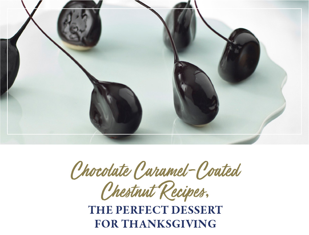 Chocolate Caramel-Coated Chestnut Recipes, the perfect dessert for Thanksgiving